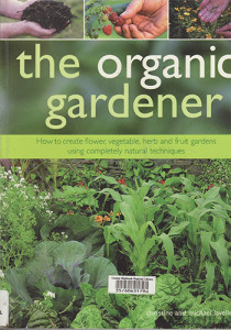 Book Cover: The organic gardener: How to create vegetable, fruit and herb gardens using completely organic techniques
