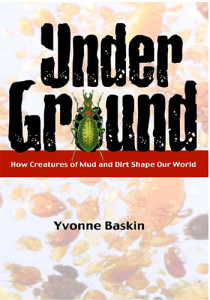 Book Cover: Under Ground: How creatures of mud and dirt shape our world